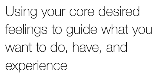 What is a core desired feeling?
